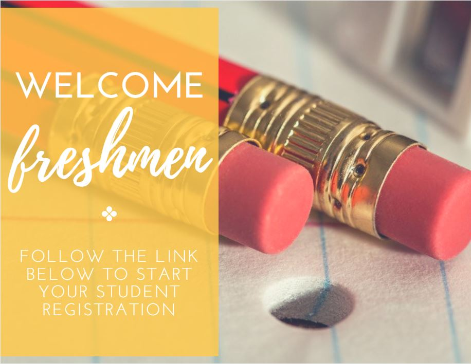 Welcome Freshmen; follow the link below to start your student registration