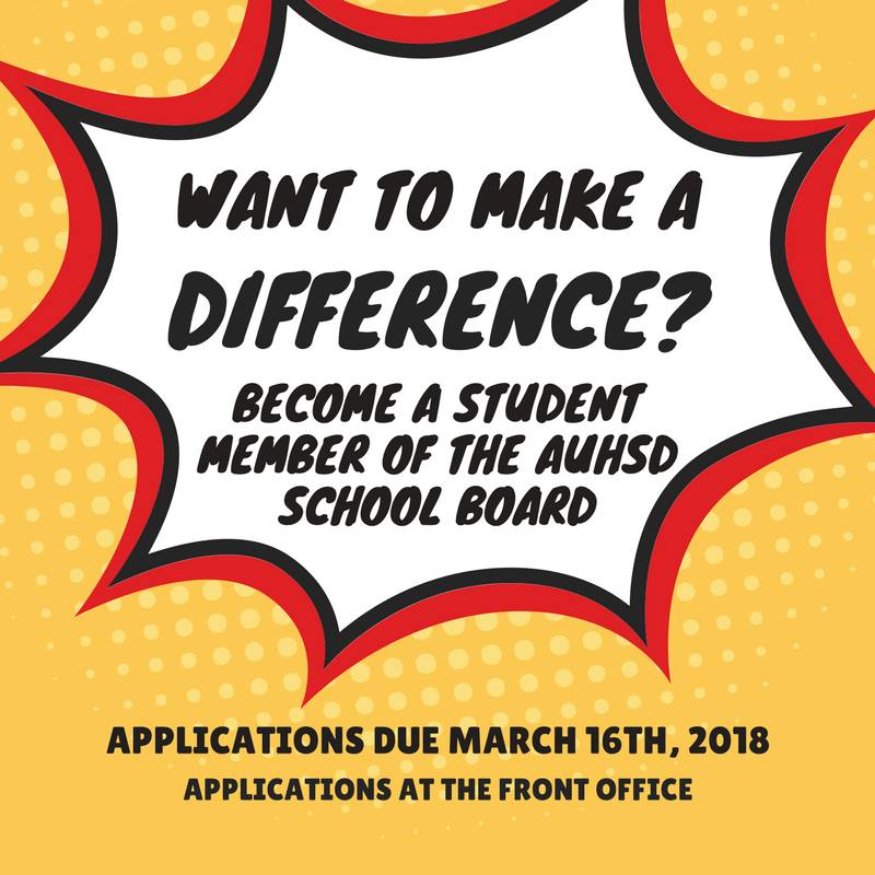 Want to make a difference? ; Become a student member of the AUHSD School board; Applications due Mar