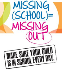 Missing School = Missing Out; Make sure your child is in school every day.